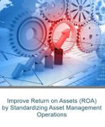 Improve Returns on Assets (ROA) by Standardizing Asset Management Operations